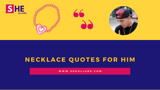 54 Kickass Necklace quotes for him You Must Read