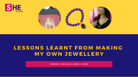 Lessons Learnt From Making My Own Jewellery