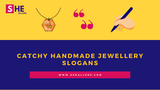 75 Most Effective and Catchy Handmade Jewellery Slogans You Just Can't Miss