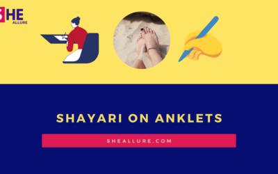 21 Popular Shayari on Anklets You'll Enjoy Reading